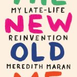 'The New Old Me: My Late-Life Reinvention' by Meredith Maran