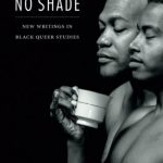 'No Tea, No Shade: New Writings in Black Queer Studies' Edited by E. Patrick Johnson
