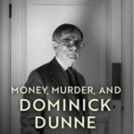 'Money, Murder, and Dominick Dunne: A Life in Several Acts' by Robert Hofler