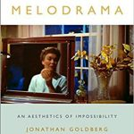 'Melodrama: An Aesthetics of Impossibility' by Jonathan Goldberg
