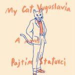 'My Cat Yugoslavia' by Pajtim Statovci