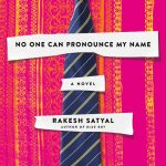 'No One Can Pronounce My Name' by Rakesh Satyal