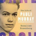 'Jane Crow: The Life of Pauli Murray' by Rosalind Rosenberg