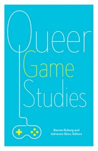 'Queer Game Studies' Edited by Bonnie Ruberg and Adrienne Shaw image