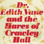 'Dr. Edith Vane and the Hares of Crawley Hall' by Suzette Mayr