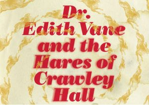 'Dr. Edith Vane and the Hares of Crawley Hall' by Suzette Mayr image