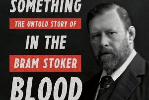 'Something in the Blood: The Untold Story of Bram Stoker, the Man Who Wrote Dracula' by David J. Skal image