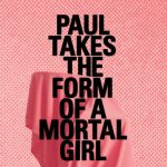 'Paul Takes the Form of a Mortal Girl' by Andrea Lawlor