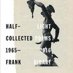 'Half-light: Collected Poems 1965-2016' by Frank Bidart