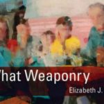 'What Weaponry' by Elizabeth J. Colen