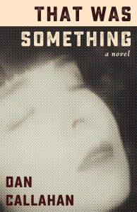 'That Was Something' by Dan Callahan image