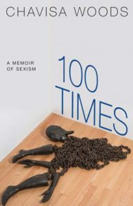 '100 Times: A Memoir of Sexism' by Chavisa Woods image
