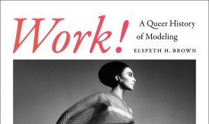 'Work!: A Queer History of Modeling' by Elspeth H. Brown image