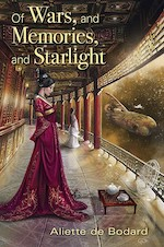 Of Wars, and Memories, and Starlight by Aliette de Bodard