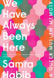 'We Have Always Been Here: A Queer Muslim Memoir' by Samra Habib image