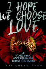 I Hope We Choose Love by Kai Cheng Thom