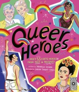 'Queer Heroes: Meet 53 LGBTQ Heroes from Past & Present!' by Arabelle Sicardi and Illustrated by Sarah Tanat-Jones image