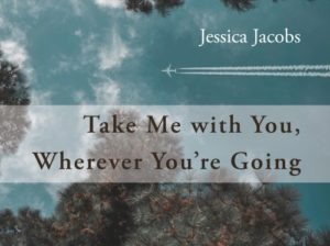 Take Me with You, Wherever You're Going by Jessica Jacobs image