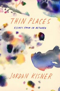 "Thin Places, ""The In Between"" Ways of Being, are the Focus of Jordan Kisner's  Collection of Essays image"