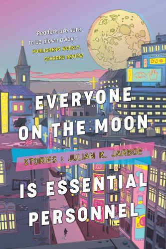 """cover for Julian K. Jarboe's """"Everyone On The Moon is Essential Personnel"""""""